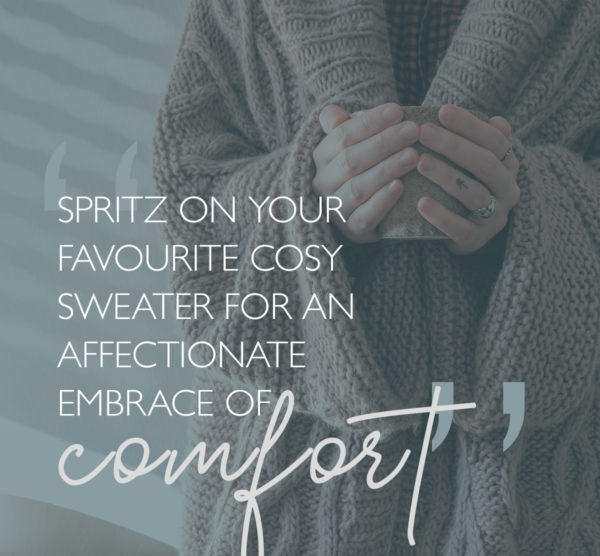 Spritz on your favourite cosy sweater for an affectionateembrace of comfort.